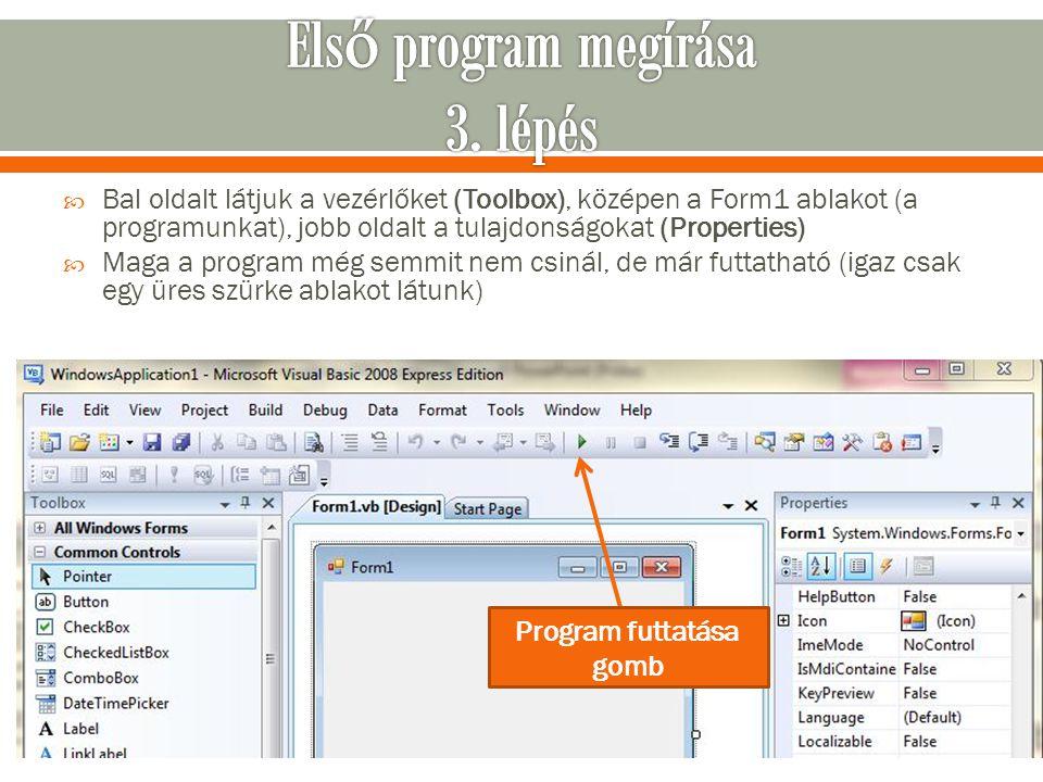  Bal oldalt látjuk a vezérlőket (Toolbox), középen a Form1 ablakot (a programunkat), jobb oldalt a tulajdonságokat (Properties)  Maga a program még