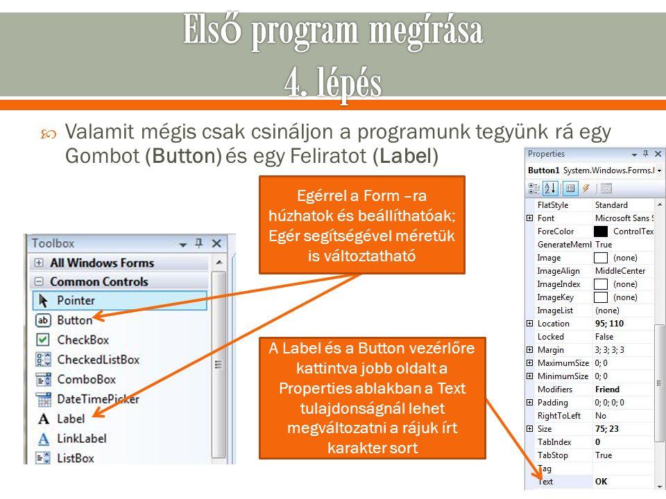  Duplán kattintva a Button –ra előjön az esemény kezelő, amiben megadhatjuk mi történjen a gomb lenyomásakor  A következő sor beírása egy felugró ablakot nyit meg az általunk begépelt szöveggel: MsgBox( Első programom , MsgBoxStyle.Information, Hello )