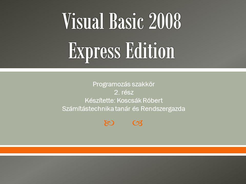  Programozás szakkör 2. rész Készítette: Koscsák Róbert Számítástechnika tanár és Rendszergazda