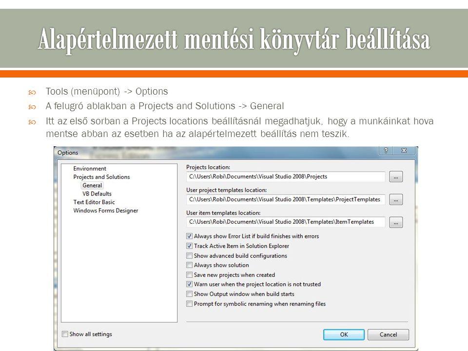  Tools (menüpont) -> Options  A felugró ablakban a Projects and Solutions -> General  Itt az első sorban a Projects locations beállításnál megadhatjuk, hogy a munkáinkat hova mentse abban az esetben ha az alapértelmezett beállítás nem teszik.