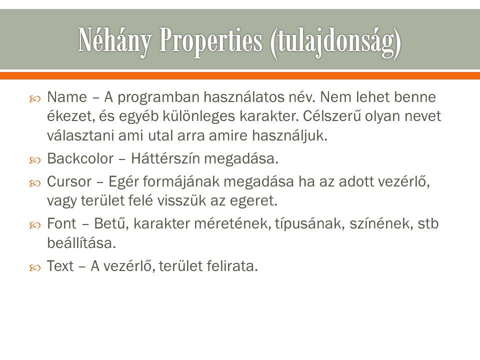  Name – A programban használatos név. Nem lehet benne ékezet, és egyéb különleges karakter. Célszerű olyan nevet választani ami utal arra amire haszn