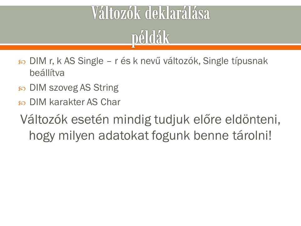  DIM r, k AS Single – r és k nevű változók, Single típusnak beállítva  DIM szoveg AS String  DIM karakter AS Char Változók esetén mindig tudjuk elő