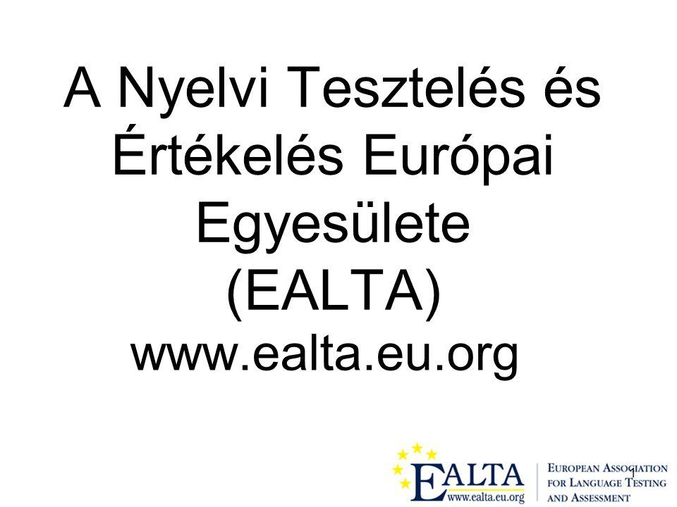 1 A Nyelvi Tesztelés és Értékelés Európai Egyesülete (EALTA) www.ealta.eu.org