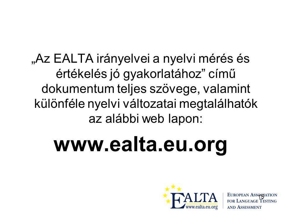 """15 """"Az EALTA irányelvei a nyelvi mérés és értékelés jó gyakorlatához című dokumentum teljes szövege, valamint különféle nyelvi változatai megtalálhatók az alábbi web lapon: www.ealta.eu.org"""