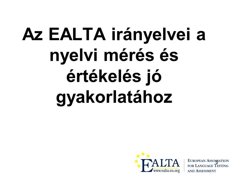 6 Azok az EALTA tagok, akik a mérés és értékelés területén tanárképzést folytatnak, a maguk és az érintett felek (tanárjelöltek, gyakorló tanárok, tantervfejlesztők) számára tisztázzák, hogy: