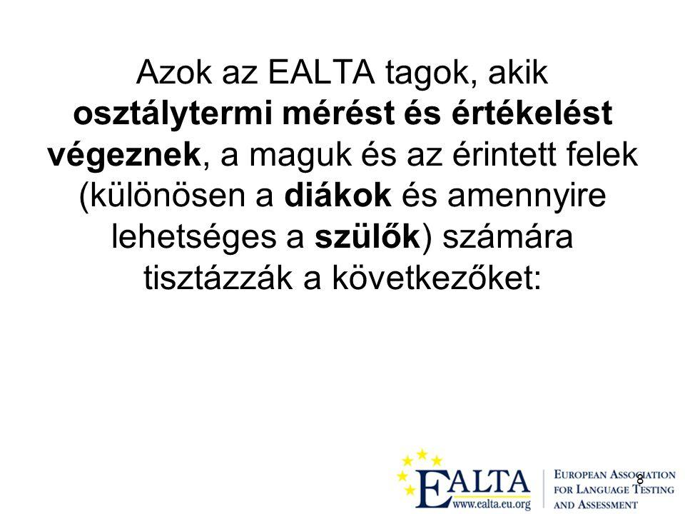 8 Azok az EALTA tagok, akik osztálytermi mérést és értékelést végeznek, a maguk és az érintett felek (különösen a diákok és amennyire lehetséges a szülők) számára tisztázzák a következőket: