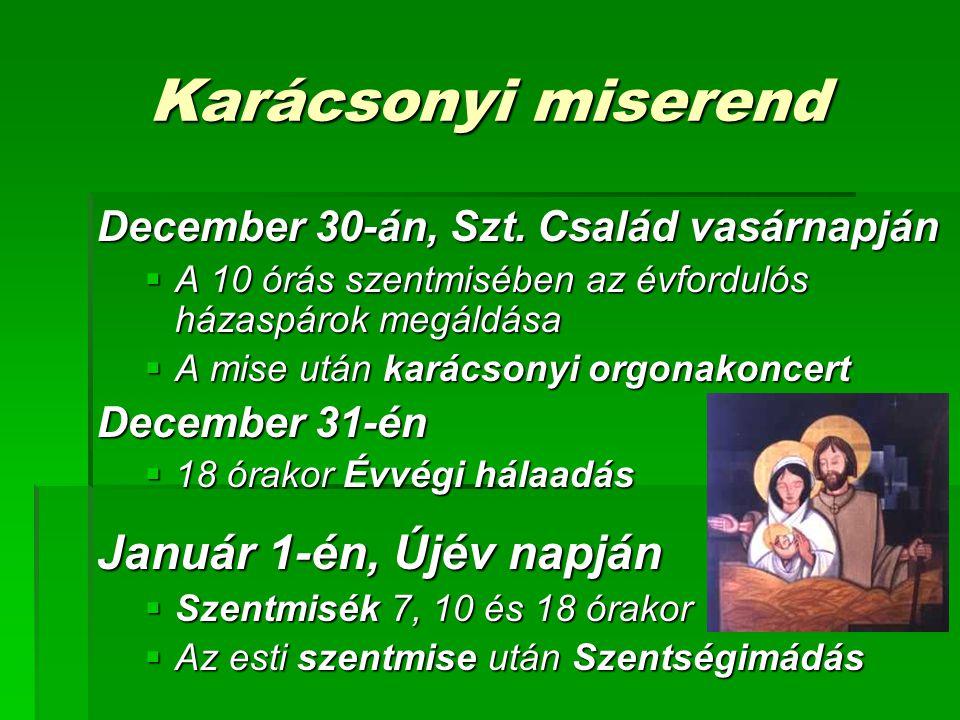 Karácsonyi miserend December 30-án, Szt. Család vasárnapján  A 10 órás szentmisében az évfordulós házaspárok megáldása  A mise után karácsonyi orgon