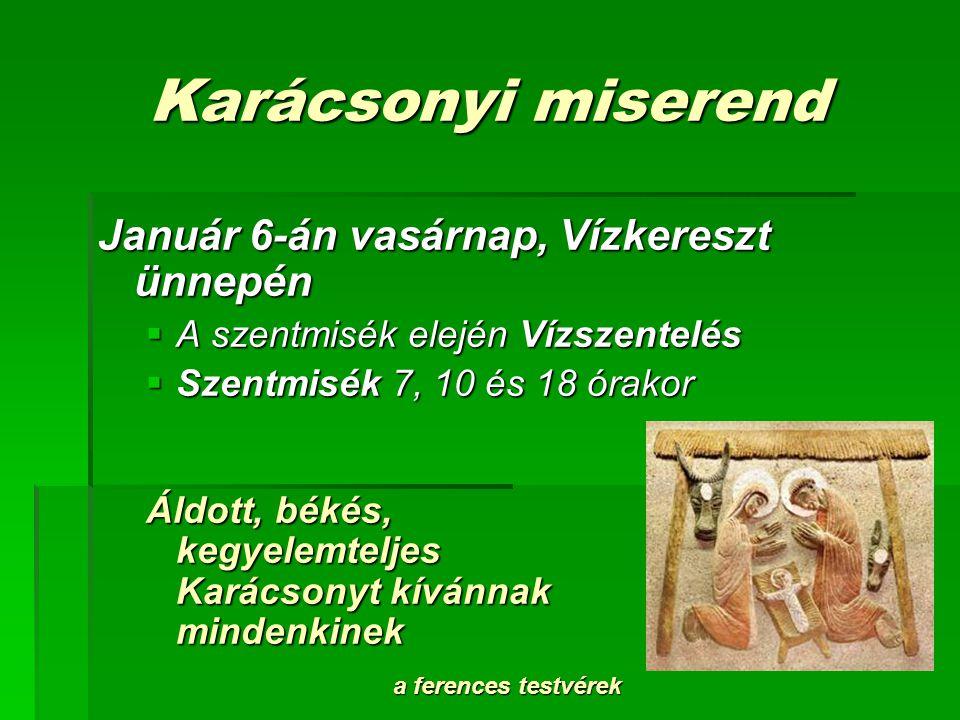 Karácsonyi miserend Január 6-án vasárnap, Vízkereszt ünnepén  A szentmisék elején Vízszentelés  Szentmisék 7, 10 és 18 órakor Áldott, békés, kegyele