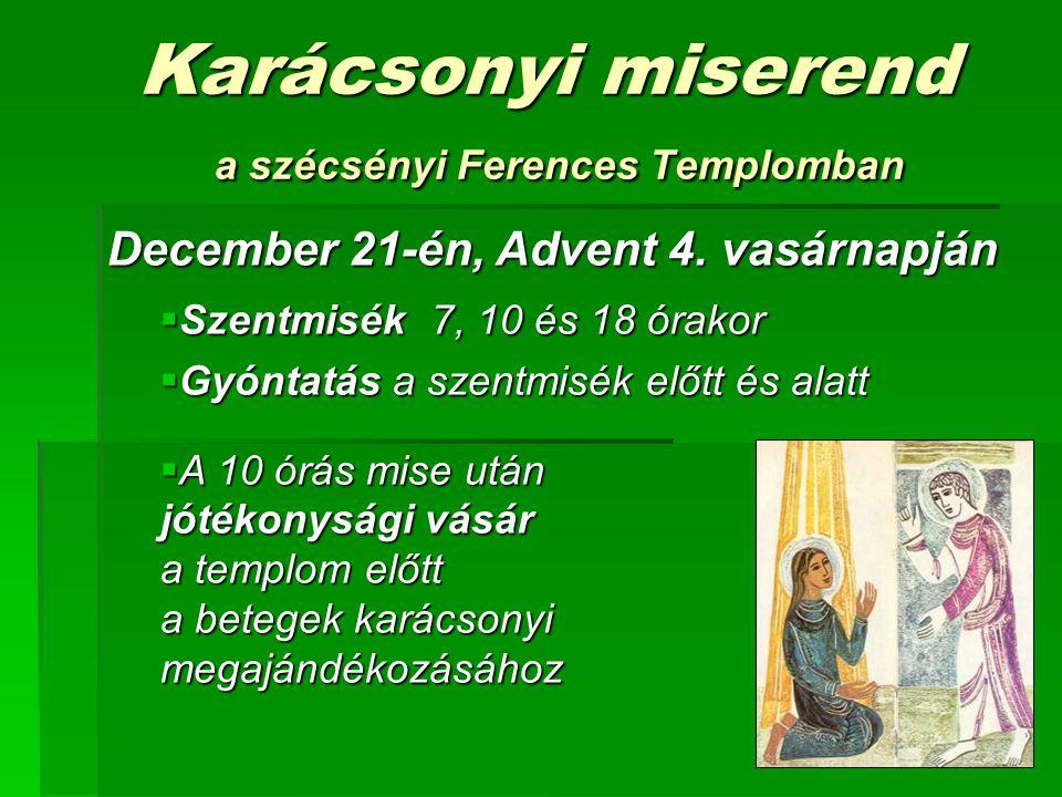 Karácsonyi miserend December 24-én  Szentmise csak reggel 7 órakor  16 órakor pásztorjátékkal várjuk a gyerekeket, családokat  A templom 23 órától áll nyitva  23.20-kor Ünnepi zsolozsma  Éjfélkor Ünnepi szentmise