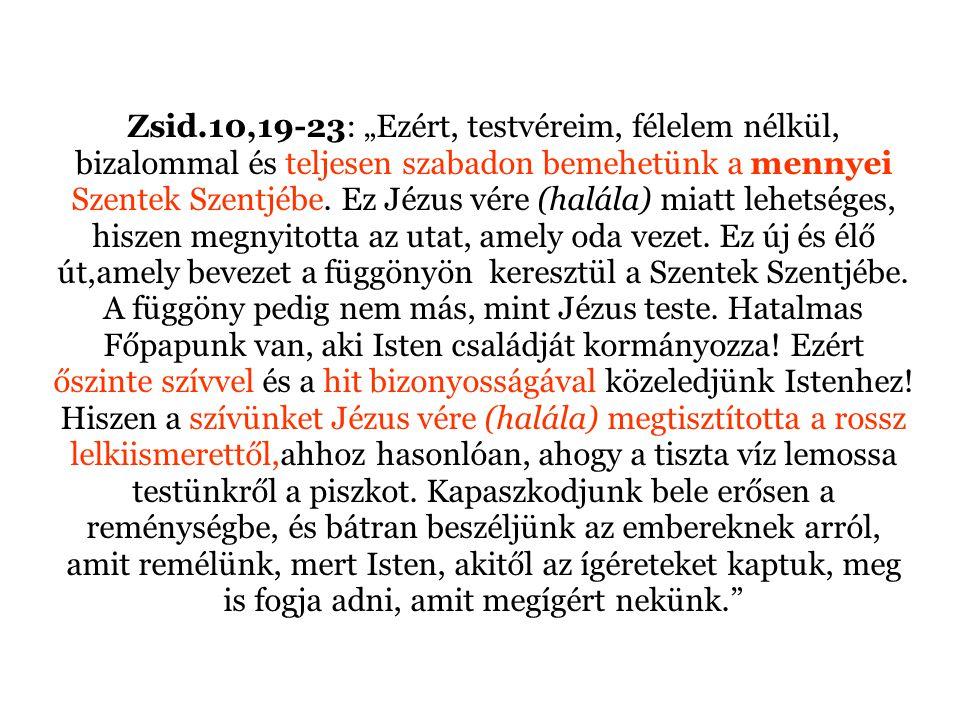 """Zsid.10,19-23: """"Ezért, testvéreim, félelem nélkül, bizalommal és teljesen szabadon bemehetünk a mennyei Szentek Szentjébe."""