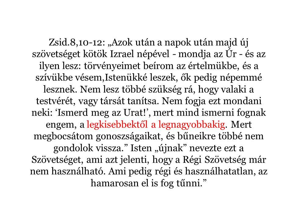 """Zsid.8,10-12: """"Azok után a napok után majd új szövetséget kötök Izrael népével - mondja az Úr - és az ilyen lesz: törvényeimet beírom az értelmükbe, és a szívükbe vésem,Istenükké leszek, ők pedig népemmé lesznek."""