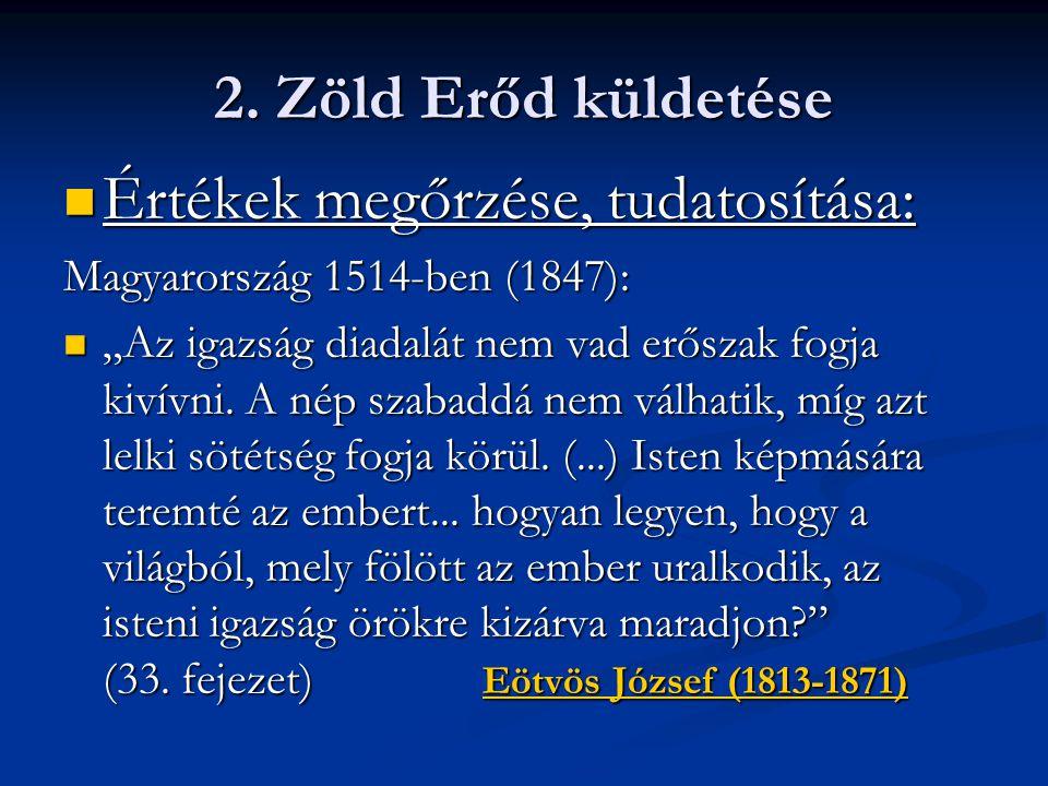 """2. Zöld Erőd küldetése Értékek megőrzése, tudatosítása: Értékek megőrzése, tudatosítása: Magyarország 1514-ben (1847): """"Az igazság diadalát nem vad er"""