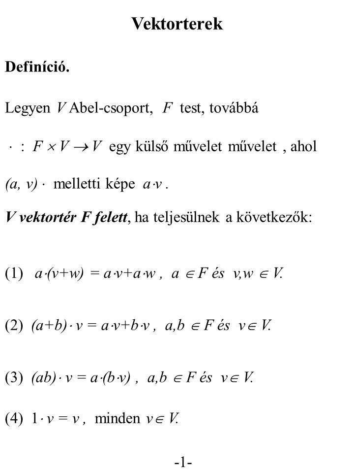 -2- V elemei : vektorok.F elemei : skalárok.  : F  V  V : skalár szorzás.