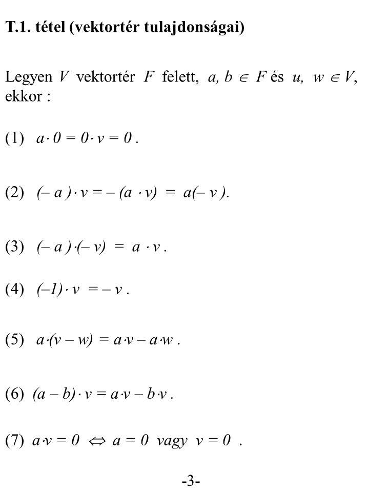 -3- T.1.tétel (vektortér tulajdonságai) (1) a  0 = 0  v = 0.