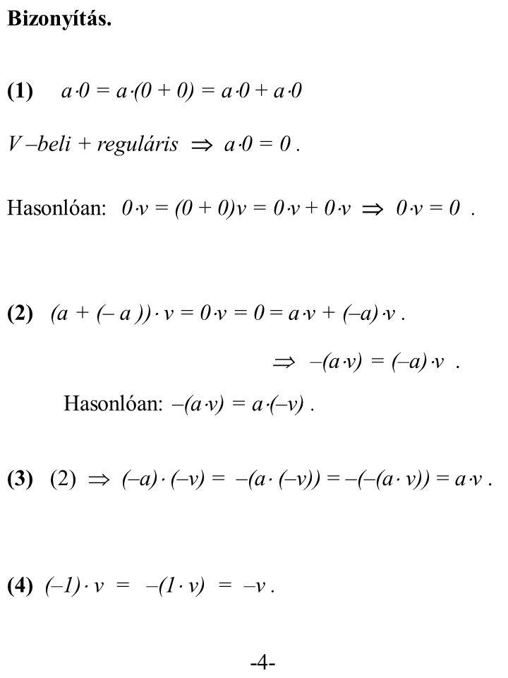 -4- (1) a  0 = a  (0 + 0) = a  0 + a  0 V –beli + reguláris  a  0 = 0.