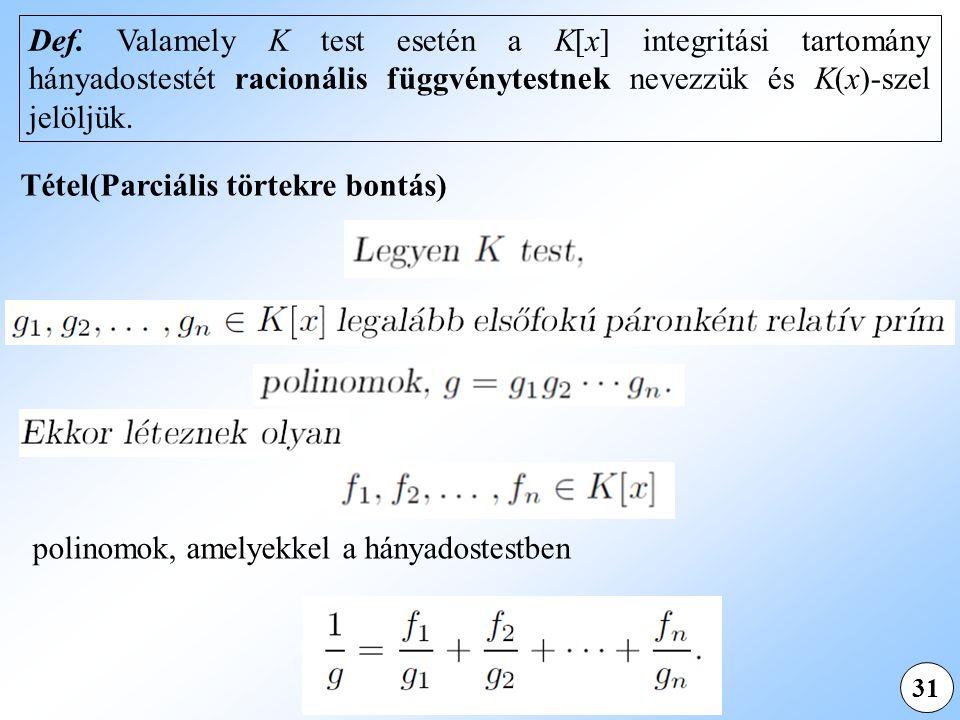 31 Tétel(Parciális törtekre bontás) polinomok, amelyekkel a hányadostestben Def.
