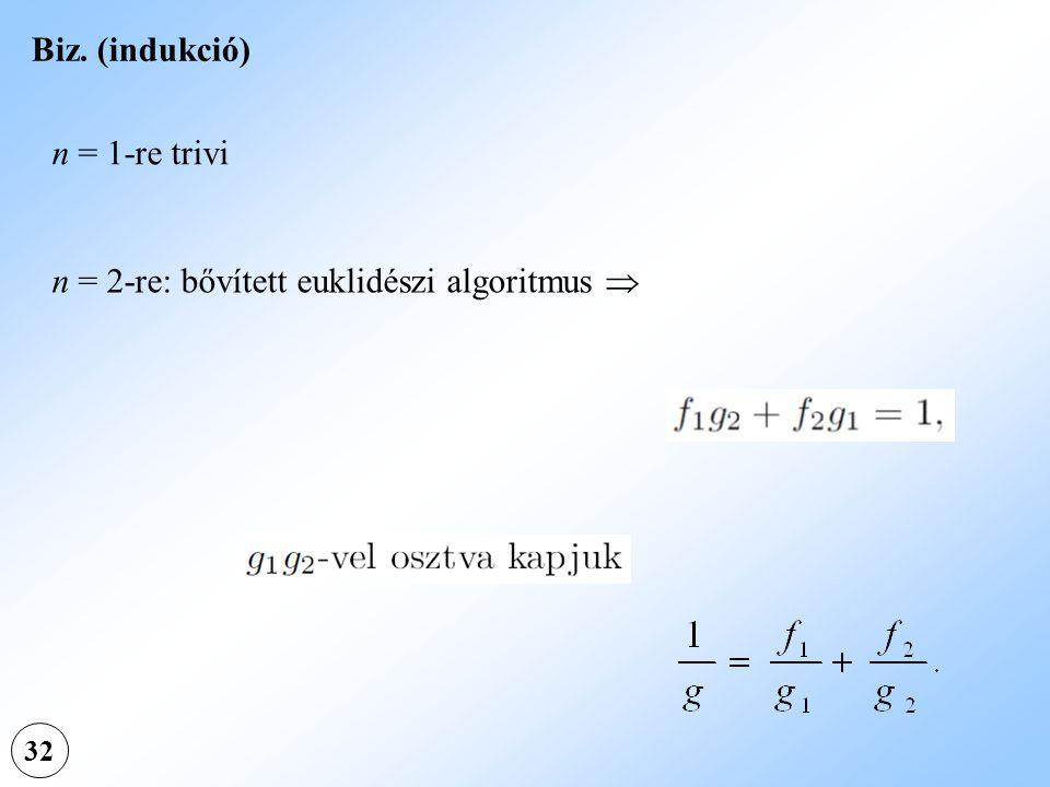 32 Biz. (indukció) n = 1-re trivi n = 2-re: bővített euklidészi algoritmus 