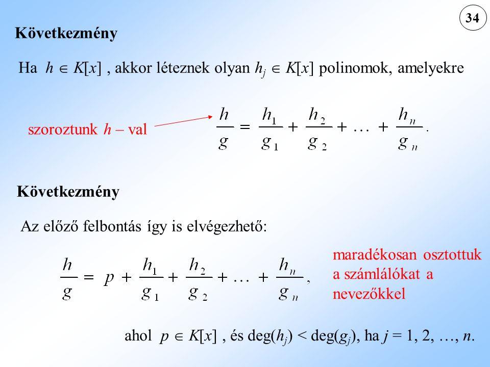 34 Ha h  K[x], akkor léteznek olyan h j  K[x] polinomok, amelyekre Következmény szoroztunk h – val Az előző felbontás így is elvégezhető: Következmény ahol p  K[x], és deg(h j ) < deg(g j ), ha j = 1, 2, …, n.