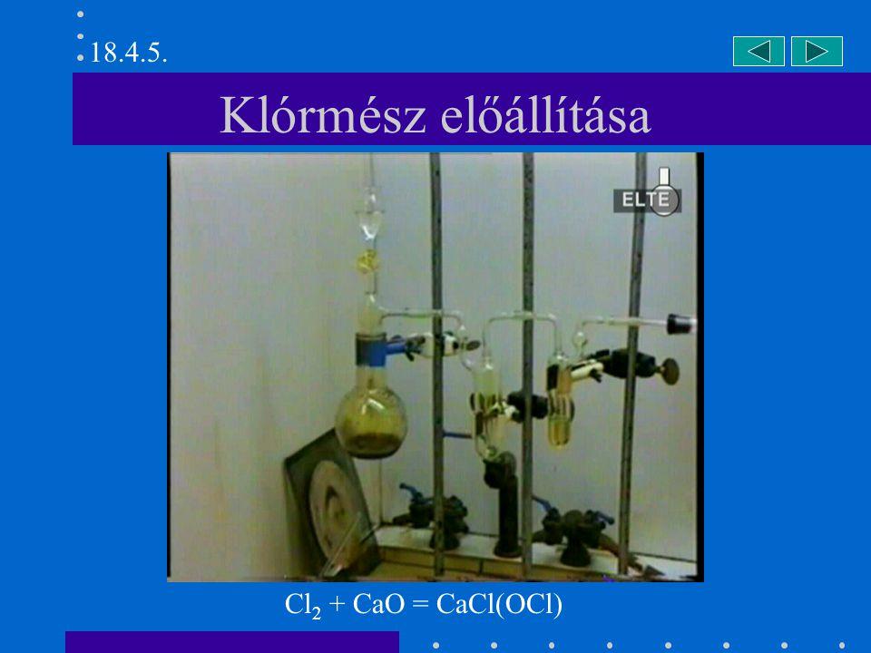 Klórmész előállítása Cl 2 + CaO = CaCl(OCl) 18.4.5.