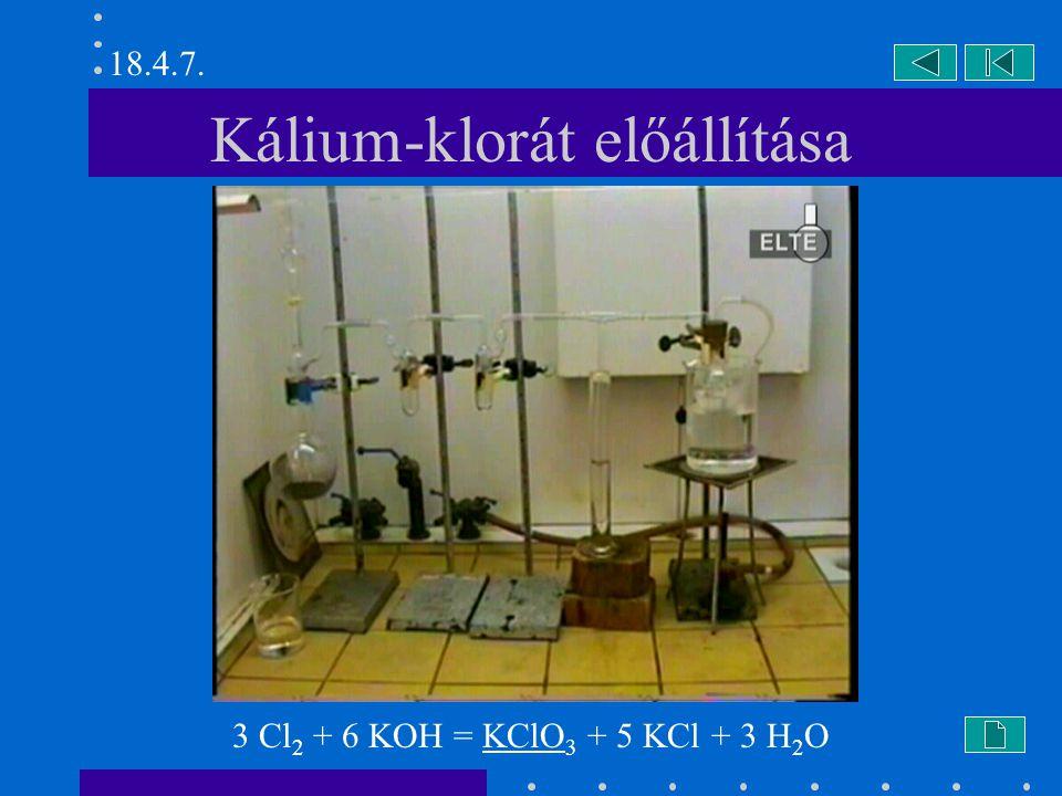 Kálium-klorát előállítása 3 Cl 2 + 6 KOH = KClO 3 + 5 KCl + 3 H 2 O 18.4.7.