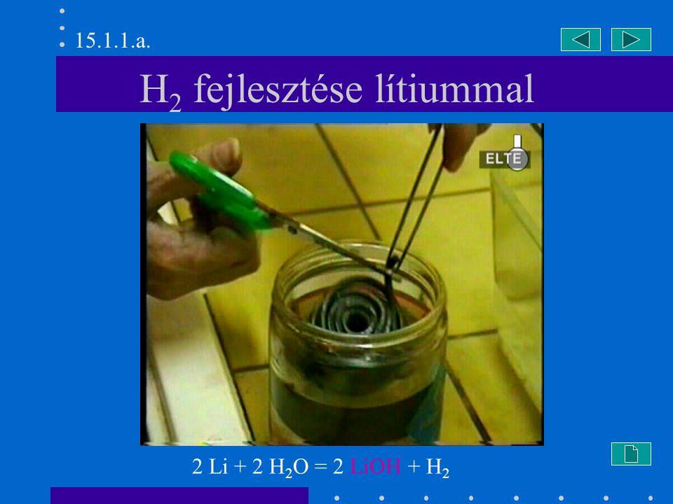 H 2 fejlesztése lítiummal 2 Li + 2 H 2 O = 2 LiOH + H 2 15.1.1.a.