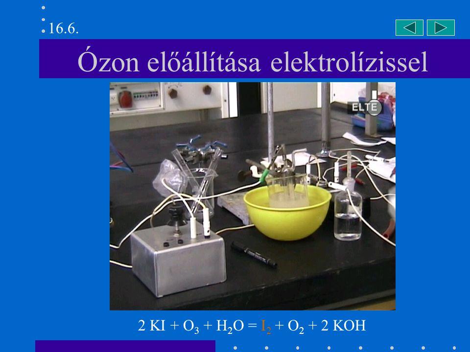Ózon előállítása elektrolízissel 2 KI + O 3 + H 2 O = I 2 + O 2 + 2 KOH 16.6.