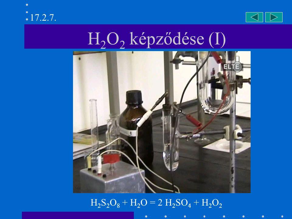 H 2 O 2 képződése (I) H 2 S 2 O 8 + H 2 O = 2 H 2 SO 4 + H 2 O 2 17.2.7.