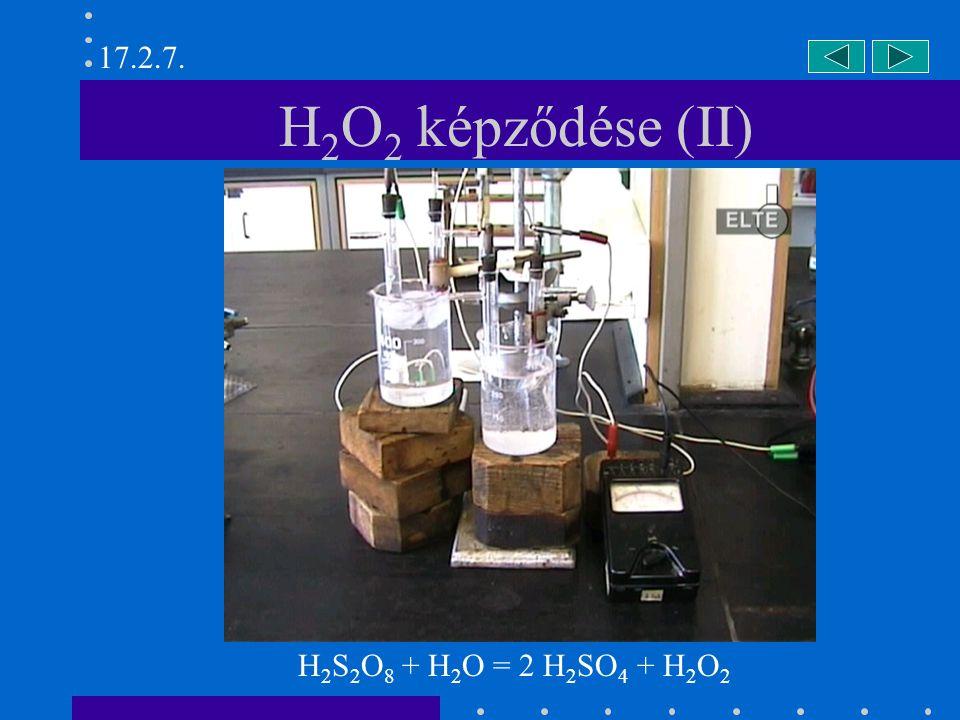 H 2 O 2 képződése (II) H 2 S 2 O 8 + H 2 O = 2 H 2 SO 4 + H 2 O 2 17.2.7.