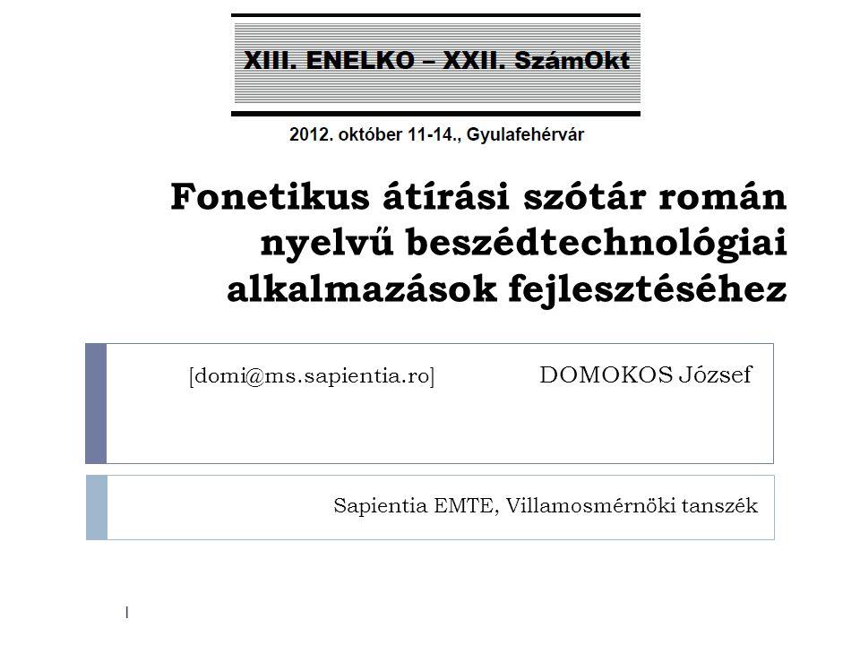 [domi@ms.sapientia.ro] DOMOKOS József Sapientia EMTE, Villamosmérnöki tanszék 1 Fonetikus átírási szótár román nyelvű beszédtechnológiai alkalmazások fejlesztéséhez