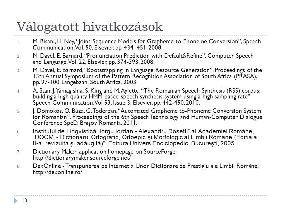 "Válogatott hivatkozások 13 1. M. Bisani, H. Ney, ""Joint-Sequence Models for Grapheme-to-Phoneme Conversion"", Speech Communication, Vol. 50, Elsevier,"