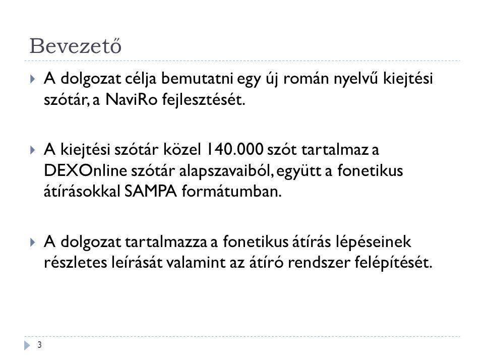 Bevezető 3  A dolgozat célja bemutatni egy új román nyelvű kiejtési szótár, a NaviRo fejlesztését.  A kiejtési szótár közel 140.000 szót tartalmaz a