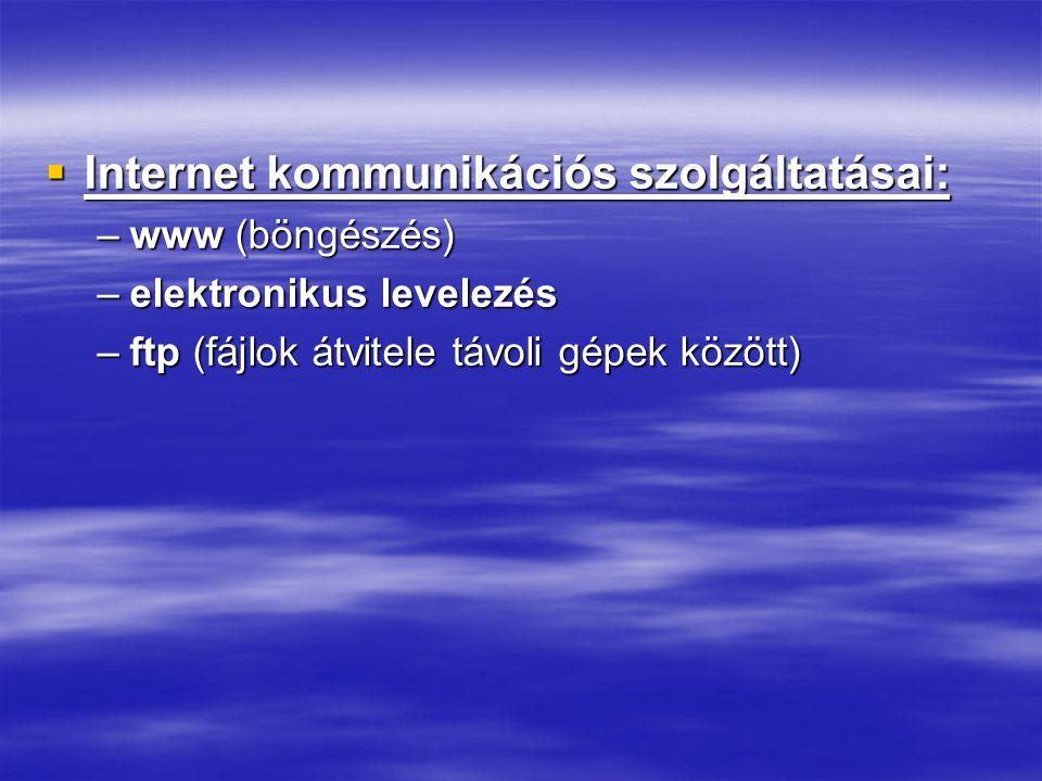  Internet kommunikációs szolgáltatásai: –www (böngészés) –elektronikus levelezés –ftp (fájlok átvitele távoli gépek között)