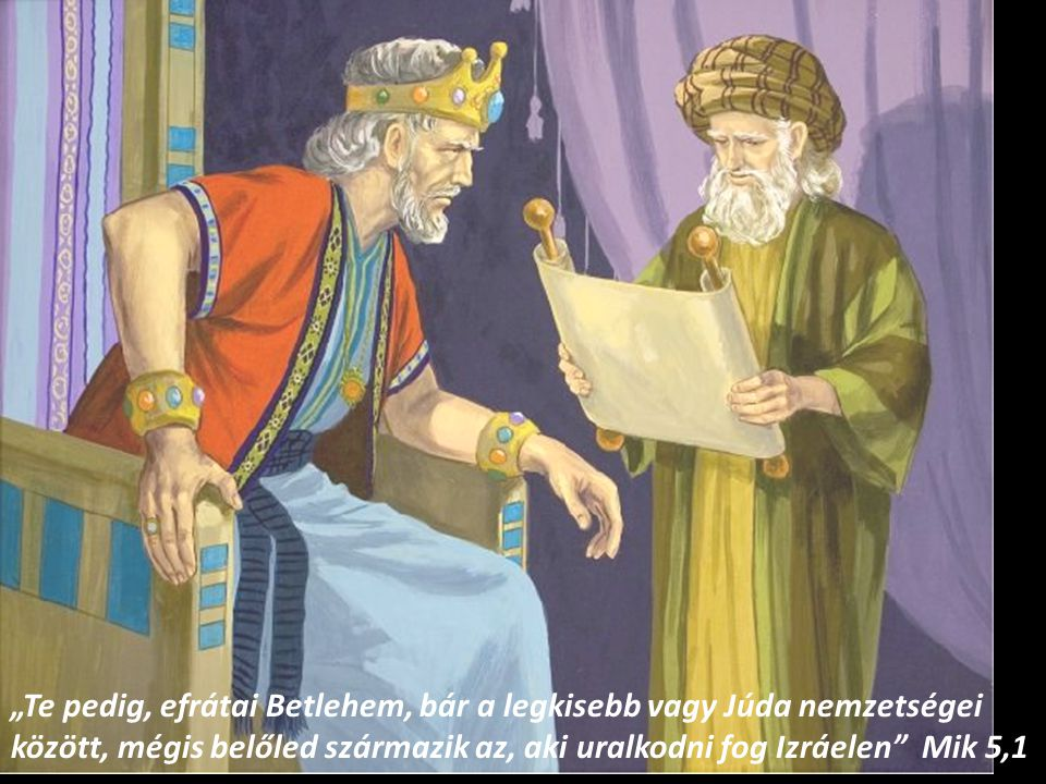"""""""Te pedig, efrátai Betlehem, bár a legkisebb vagy Júda nemzetségei között, mégis belőled származik az, aki uralkodni fog Izráelen Mik 5,1"""