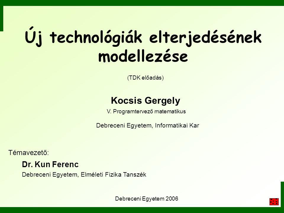 Új technológiák elterjedésének modellezése (TDK előadás) Kocsis Gergely Debreceni Egyetem, Informatikai Kar Témavezető: Dr. Kun Ferenc Debreceni Egyet