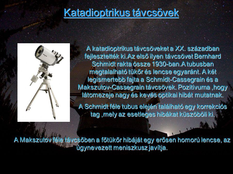 Katadioptrikus távcsövek A katadioptrikus távcsöveket a XX. században fejlesztették ki.Az első ilyen távcsövet Bernhard Schmidt rakta össze 1930-ban.A
