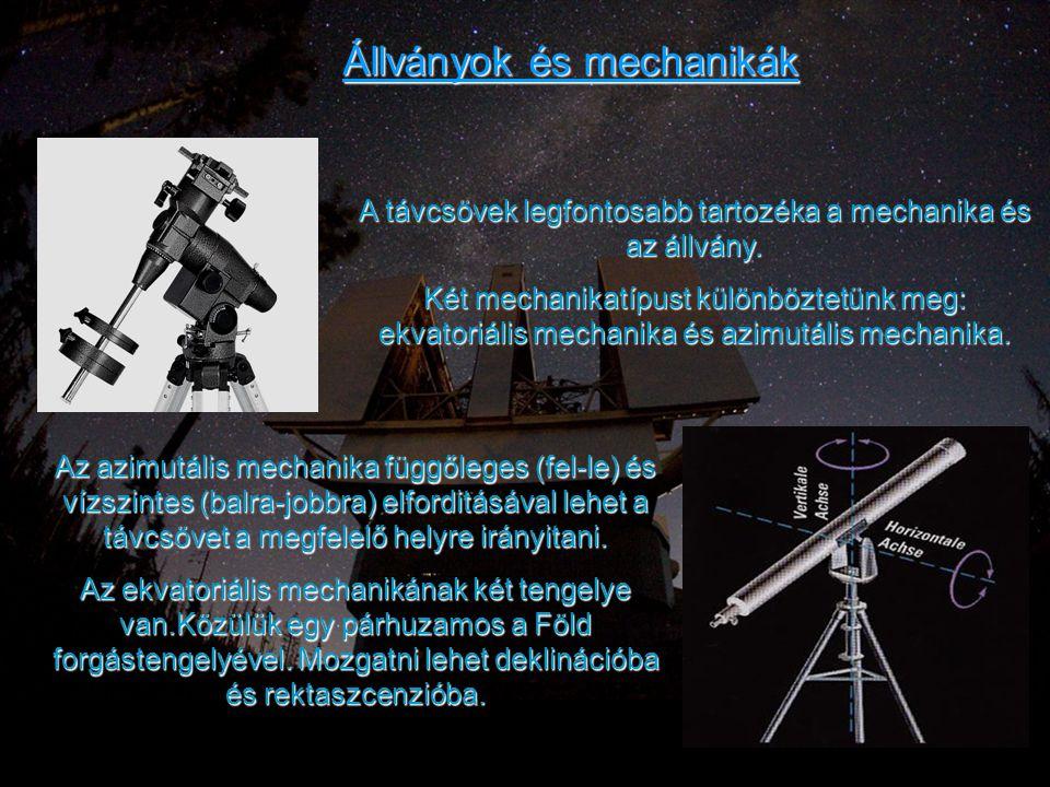 Állványok és mechanikák A távcsövek legfontosabb tartozéka a mechanika és az állvány. Két mechanikatípust különböztetünk meg: ekvatoriális mechanika é