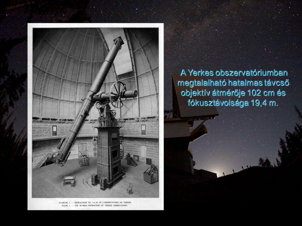 A Yerkes obszervatóriumban megtalalható hatalmas távcső objektív átmérője 102 cm és fókusztávolsága 19,4 m. A Yerkes obszervatóriumban megtalalható ha