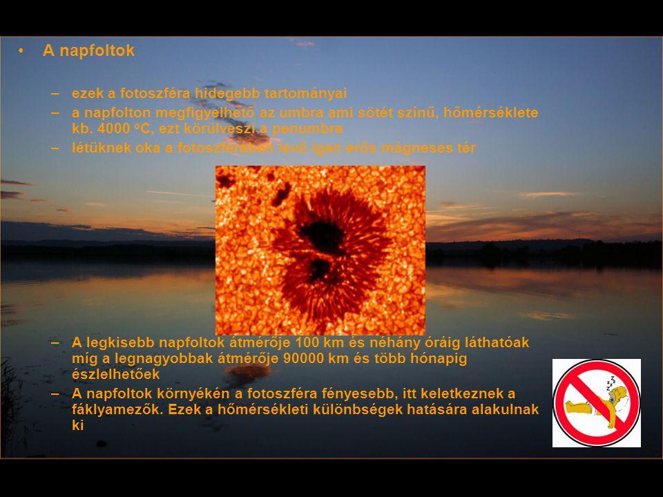 A napfoltok –ezek a fotoszféra hidegebb tartományai –a napfolton megfigyelhető az umbra ami sötét színű, hőmérséklete kb. 4000 o C, ezt körülveszi a p