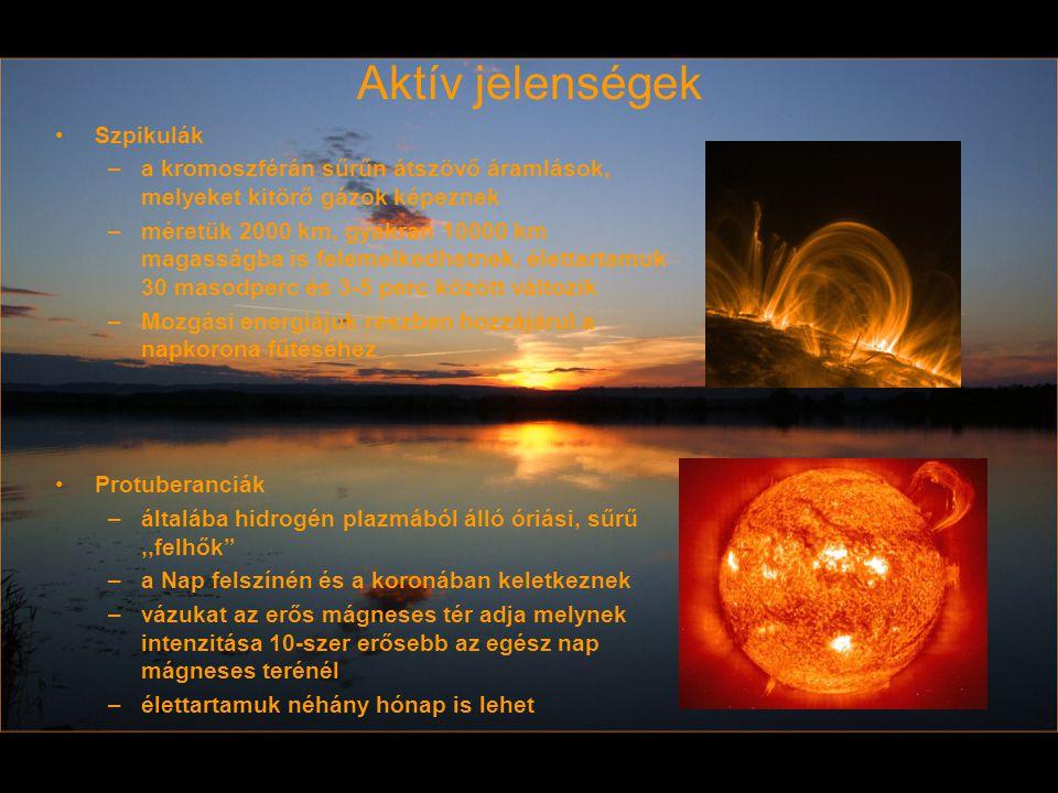 Aktív jelenségek Szpikulák –a kromoszférán sűrűn átszövő áramlások, melyeket kitörő gázok képeznek –méretük 2000 km, gyakran 10000 km magasságba is fe