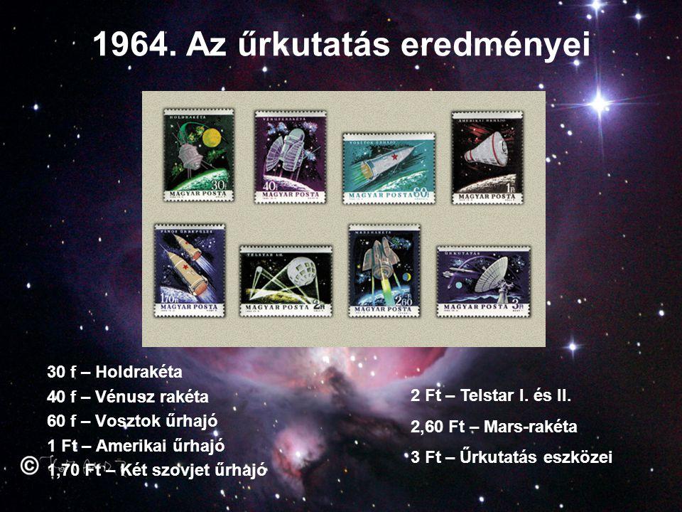 1964. Az űrkutatás eredményei 30 f – Holdrakéta 40 f – Vénusz rakéta 60 f – Vosztok űrhajó 1 Ft – Amerikai űrhajó 1,70 Ft – Két szovjet űrhajó 2 Ft –