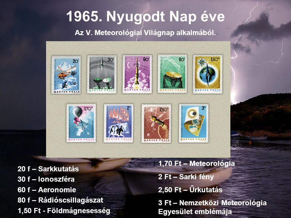 1965. Nyugodt Nap éve Az V. Meteorológiai Világnap alkalmából. 20 f – Sarkkutatás 30 f – Ionoszféra 60 f – Aeronomie 80 f – Rádióscsillagászat 1,50 Ft