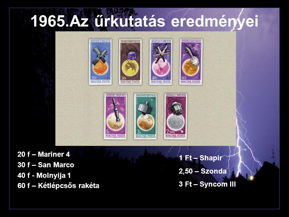 1965.Az űrkutatás eredményei 20 f – Mariner 4 30 f – San Marco 40 f - Molnyija 1 60 f – Kétlépcsős rakéta 1 Ft – Shapir 2,50 – Szonda 3 Ft – Syncom II