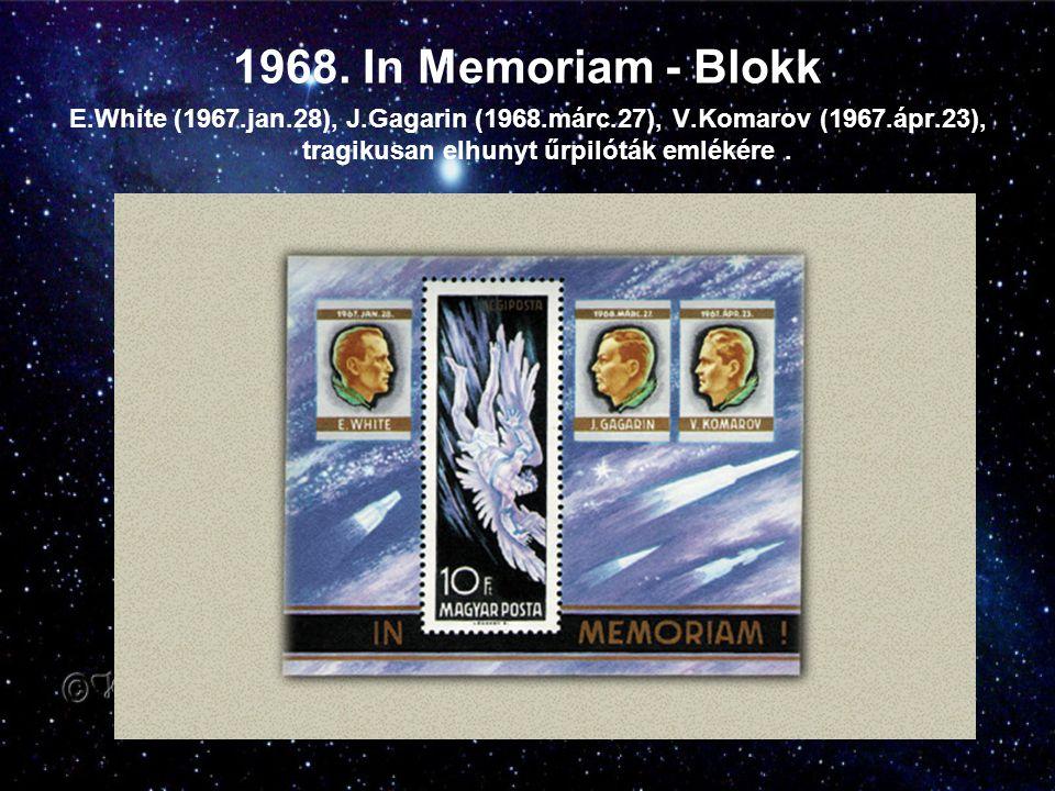 1968. In Memoriam - Blokk E.White (1967.jan.28), J.Gagarin (1968.márc.27), V.Komarov (1967.ápr.23), tragikusan elhunyt űrpilóták emlékére.