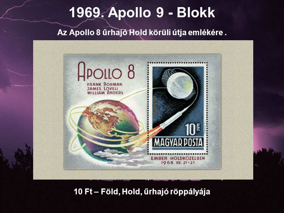 1969. Apollo 9 - Blokk Az Apollo 8 űrhajó Hold körüli útja emlékére. 10 Ft – Föld, Hold, űrhajó röppályája