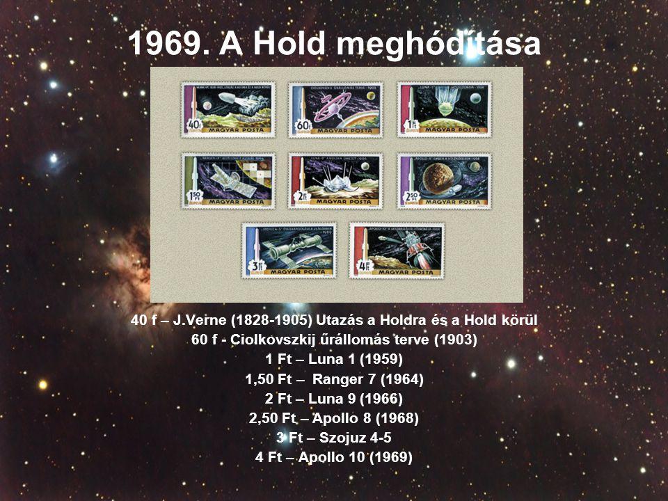 1969. A Hold meghódítása 40 f – J.Verne (1828-1905) Utazás a Holdra és a Hold körül 60 f - Ciolkovszkij űrállomás terve (1903) 1 Ft – Luna 1 (1959) 1,
