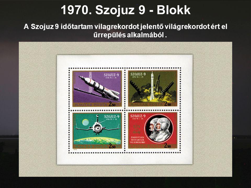1970. Szojuz 9 - Blokk A Szojuz 9 időtartam vilagrekordot jelentő világrekordot ért el űrrepülés alkalmából.
