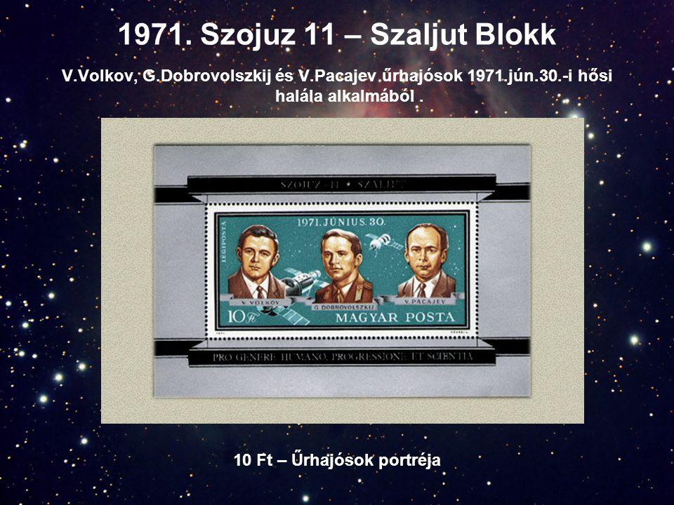 1971. Szojuz 11 – Szaljut Blokk V.Volkov, G.Dobrovolszkij és V.Pacajev űrhajósok 1971.jún.30.-i hősi halála alkalmából. 10 Ft – Űrhajósok portréja