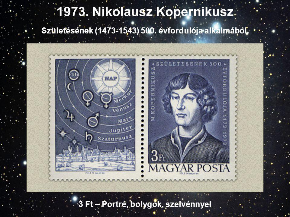 1973. Nikolausz Kopernikusz Születésének (1473-1543) 500. évfordulója alkalmából. 3 Ft – Portré, bolygók, szelvénnyel