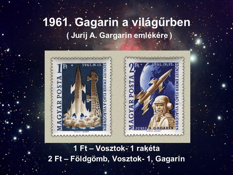 1961. Gagarin a világűrben 1 Ft – Vosztok- 1 rakéta 2 Ft – Földgömb, Vosztok- 1, Gagarin ( Jurij A. Gargarin emlékére )