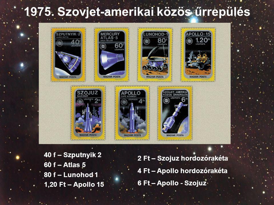 1975. Szovjet-amerikai közös űrrepülés 40 f – Szputnyik 2 60 f – Atlas 5 80 f – Lunohod 1 1,20 Ft – Apollo 15 2 Ft – Szojuz hordozórakéta 4 Ft – Apoll